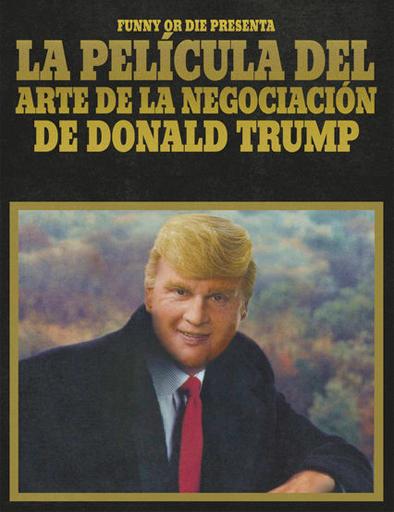 Funny or Die presenta: La película del arte de la negociación de Donald Trump (2016) online