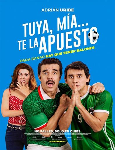 Poster de Tuya, mía… te la apuesto